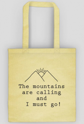 The mountains are calling and I must go ! - eko torba