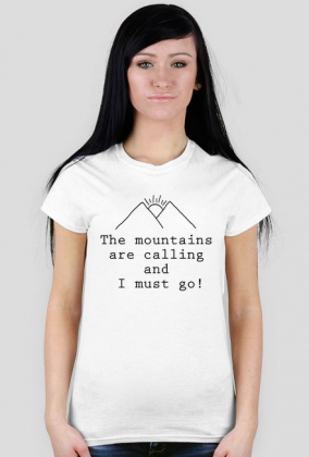 The mountains are calling and I must go ! - koszulka damska