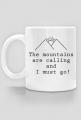 The mountains are calling and I must go ! - kubek dla miłośników gór