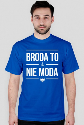 Broda To Nie Moda (nowa) - różne kolory