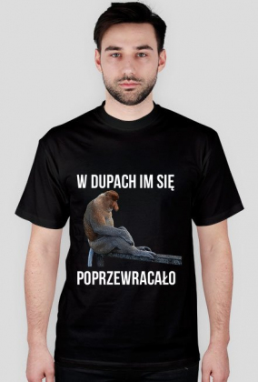 Koszulka W dupach się im poprzewracało