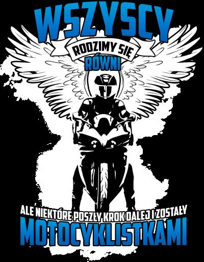 Wszyscy rodzimy się równi, ale niektóre poszły krok dalej i zostały motocyklistkami - damska koszulka motocyklowa