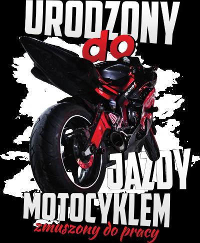 Urodzony do jazdy motocyklem, zmuszony do pracy - bluza motocyklowa