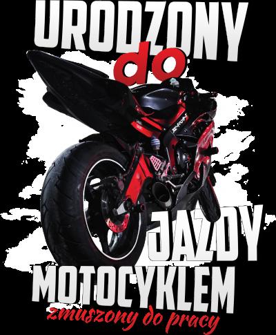 Urodzony do jazdy motocyklem, zmuszony do pracy - męska koszulka motocyklowa