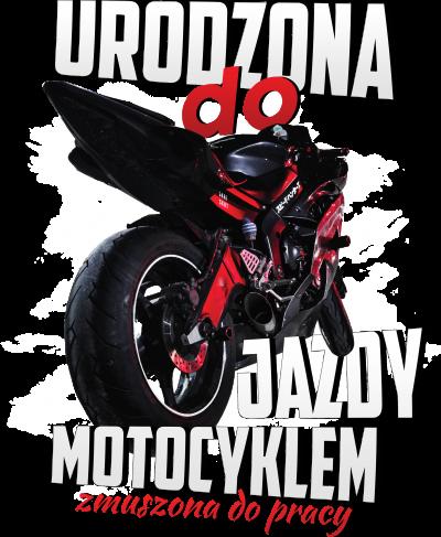 Urodzona do jazdy motocyklem, zmuszona do pracy - damska bluza motocyklowa