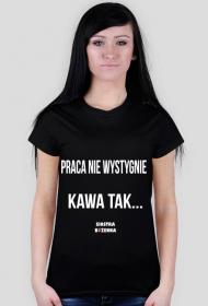 PRACA NIE WYSTYGNIE - koszulka damska