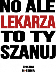 NO ALE LEKARZA SZANUJ - kubek z