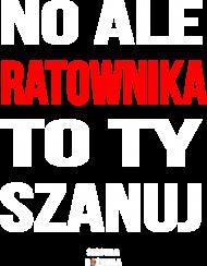 NO ALE RATOWNIKA SZANUJ - koszulka męska