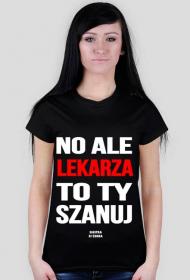 NO ALE LEKARZA SZANUJ - koszulka damska