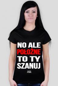 NO ALE POŁOŻNĄ SZANUJ - koszulka