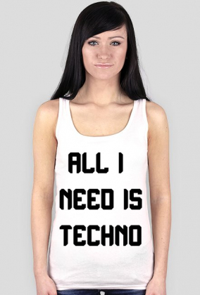 ALL I NEED IS TECHNO
