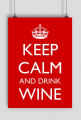 Keep calm and drink wine - plakat