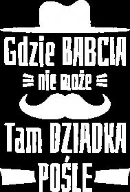 Koszulka dla Dziadka - Gdzie Babcia Nie Może Tam Dziadka Pośle