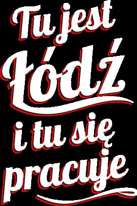 Tu jest Łódź i tu się pracuje