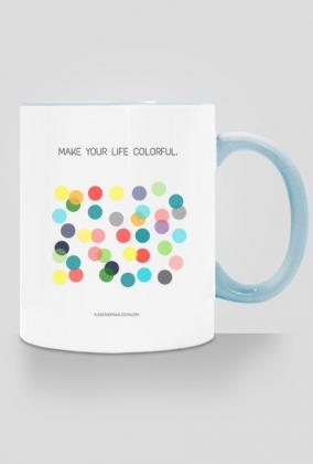 Kubek Make Your Life Colorful