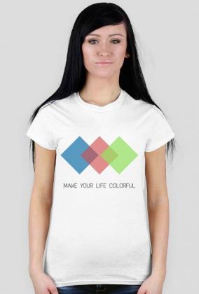 """T-shirt damski """"Make your life colorful"""""""
