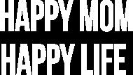 Happy mom happy life
