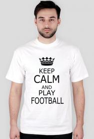 Koszulka dla fana piłki nożnej KEEP CALM AND PLAY FOOTBALL
