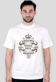 Koszulka Królowie rodzą się w SIERPNIU