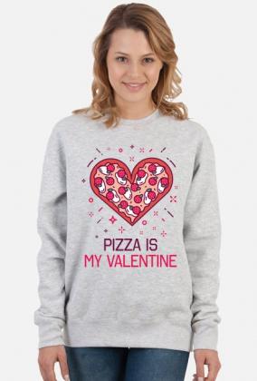BLUZA PIZZA IS MY VALENTINE