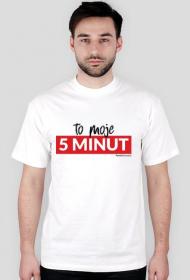 Koszulka To Moje 5 Minut