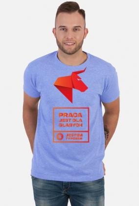 PRACA JEST DLA SŁABYCH - Jestem Typerem! Koszulka męska