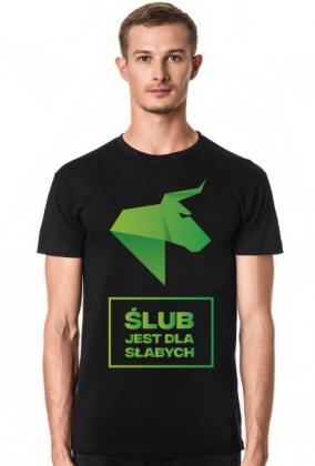 ŚLUB JEST DLA SŁABYCH - koszulka męska