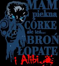 Koszulka Mam Piękną Córkę ale mam też broń, łopatę i alibi