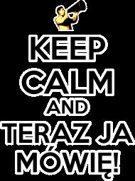 Keep Calm and Teraz Ja Mówię - t-shirt damski