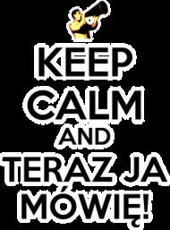 Keep Calm and Teraz Ja Mówię - kubek fana
