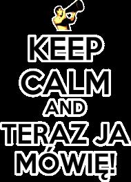 Keep Calm and Teraz Ja Mówię - bluza damska