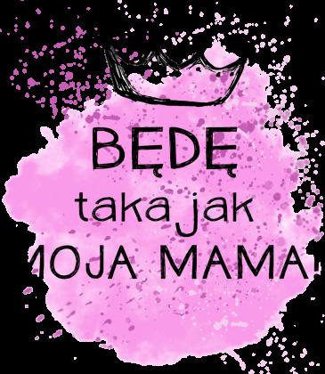 Będę taka jak moja mama body
