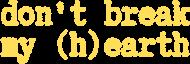 Don't break my (h)earth - koszulka damska, kolor czarny