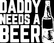 Koszulka Męska - Tatuś potrzebuje piwka (Prezent na Dzień Ojca)