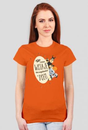 Kto rano wstaje ten wychodzi z psem - damska - koszulka
