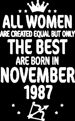 Urodzony w urodziny - biały napis retro 3 - All Women are created equal but only the best are born in November 1987 - Listopad - znak zodiaku strzelec - idealne na prezent - koszulka TSUL VCTR