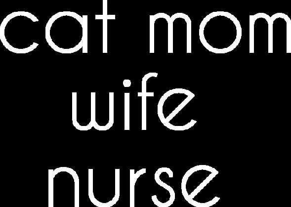 cat mom / wife / nurse