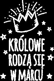 Królowe rodzą się w marcu - koszulka na urodziny