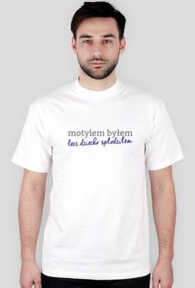 Motylem byłem, lecz dziecko spłodziłem - koszulka męska, t-shirt dla Taty
