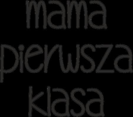"""Koszulka """"Mama Pierwsza Klasa"""""""