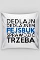 Poduszka - Dedlajn dedlajnem, fejsbuk sprawdzić trzeba - śmieszne gadżety dla informatyków - dziwneumniedziala.com