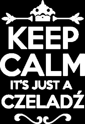 KEEP CALM IT'S JUST A CZELADŹ