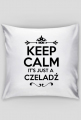KEEP CALM IT'S JUST A CZELADŹ