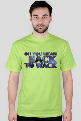 BACK TO WACK?