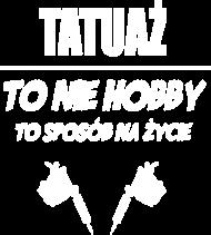 "Bluza ""Tatuaż to nie hobby, to sposób na życie"""