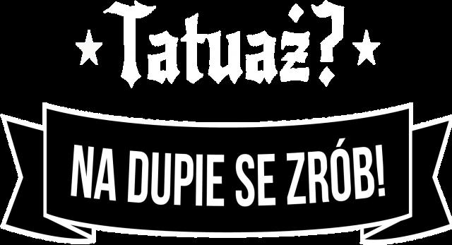 "Koszulka Męska ""Tatuaż? Na dupie se zrób!"""