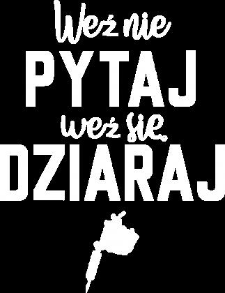 Koszulka Weź nie pytaj, weź się dziaraj!