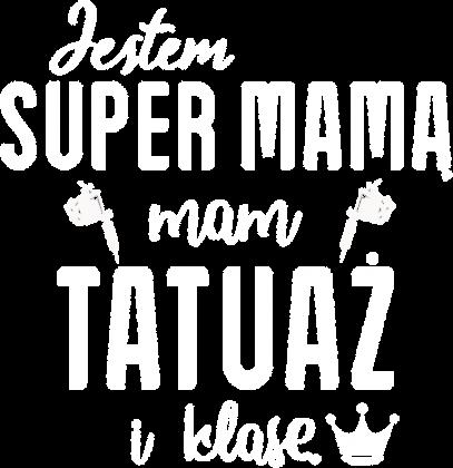 Koszulka Jestem Super Mamą, Mam Tatuaż i Klasę