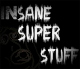 Insane Super Stuff