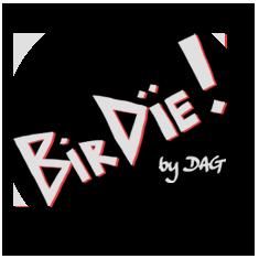 BirDIE! by Dag